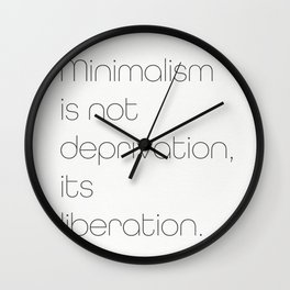 Minimalism is not deprivation, it's liberation. Wall Clock