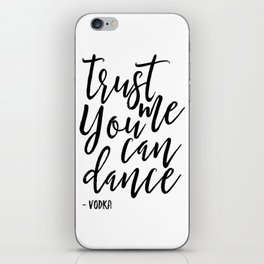 trust me you an dance vodka,funny print,quote prints,wall art,alcohol sign,drink sign,typography art iPhone Skin