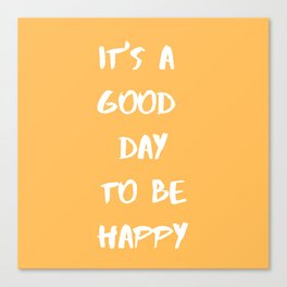 it's a good day to be happy Canvas Print