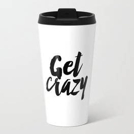 otivational Quote, Typography Print, Get Crazy, Typography Art Print, Black and White Travel Mug