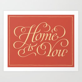 Home is you Art Print