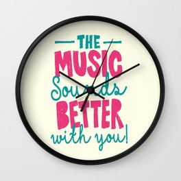 The Music Sounds Better With You Wall Clock