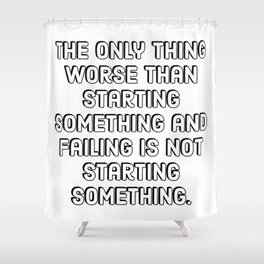 Entrepreneur Quotes - The only thing worse than starting something and failing is not starting somet Shower Curtain
