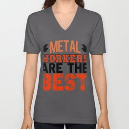Metal Workers Ae the Best Metal Working Gift Unisex V-Neck