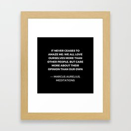 Stoic Wisdom Quotes - Marcus Aurelius Meditations - We all love ourselves more than other people but Framed Art Print