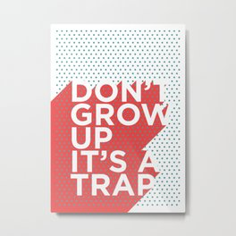 Dont Grow Up Its a Trap Metal Print