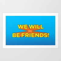 We Will never Be Friends! Art Print