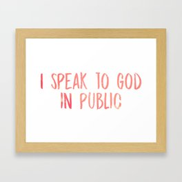I speak to God in public - Chance Framed Art Print