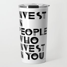 Invest in People who Invest in You Travel Mug