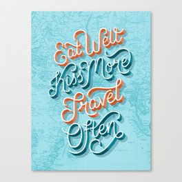 Eat Well, Kiss More, Travel Often Canvas Print