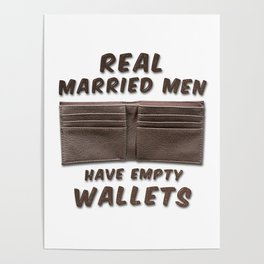 Real Married Men Have Empty Wallets Poster