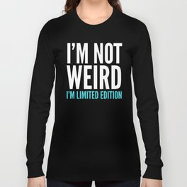 I'm Not Weird I'm Limited Edition Funny Quote (Dark) Long Sleeve T-shirt