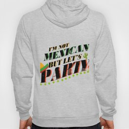 I'm Not Mexican But Let's Party Cinco De Mayo Funny Hoody
