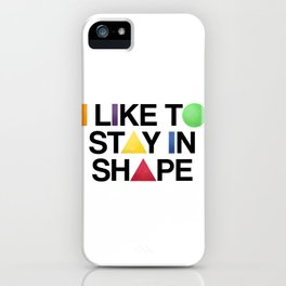 I Like To Stay In Shape iPhone Case