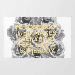 be somebody who makes everybody feel like a somebody Rug