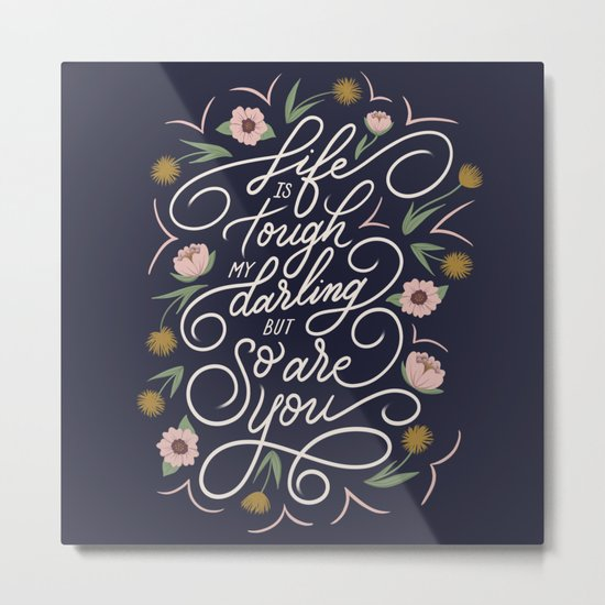 Life is tough my darling but so are you - Navy Metal Print