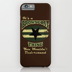 It's  Browncoat Thing... iPhone 6s Slim Case