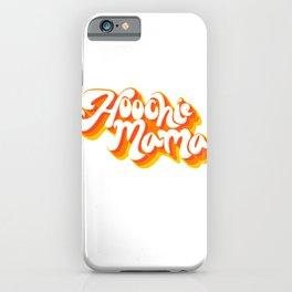 Hoochie mama iPhone Case