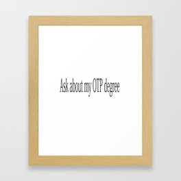 Otp degree Framed Art Print