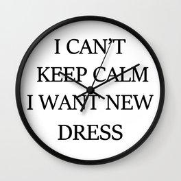 I can't keep calm i want new dress Wall Clock
