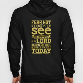 Do not be afraid. Stand firm and you will see the deliverance the Lord will bring you today. Hoody