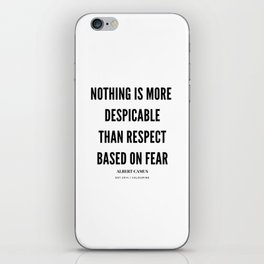 Albert Camus Quote Nothing is more despicable than respect based on fear iPhone Skin