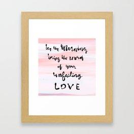 Morning brings your unfailing love Framed Art Print