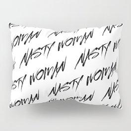 Nasty Woman Pillow Sham