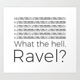 What the hell, Ravel? Art Print