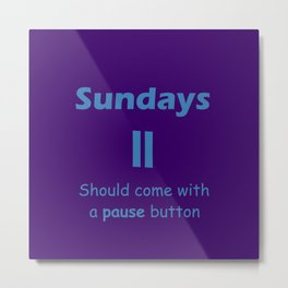 Sundays Should Come with a Pause Button x Purple Blue Metal Print