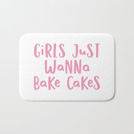 Girls Just Wanna Bake Cakes Bath Mat