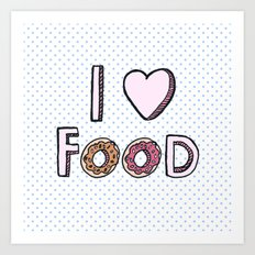 I Love Food Art Print