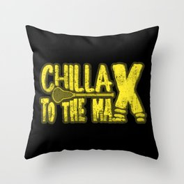 Chillax To The Max - Funny Lacrosse Quotes Gift Throw Pillow