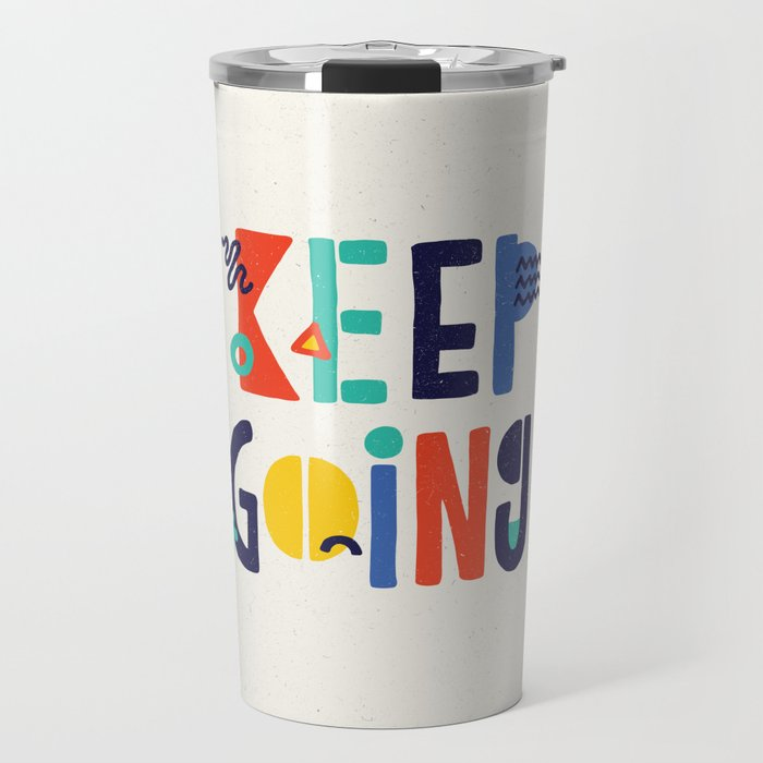 Keep Going Colorful Memphis Typography Funny Poster Hand Lettered Bedroom Wall Home Decor Travel Mug By Themotivatedtype