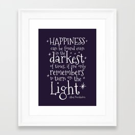 HAPPINESS CAN BE FOUND EVEN IN THE DARKEST OF TIMES - DUMBLEDORE QUOTE Framed Art Print