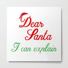 Dear Santa I Can Explain Metal Print