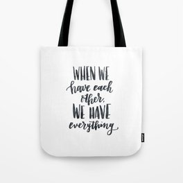 When we have each other, we have everything. Hand lettered inspirational quote. Tote Bag