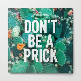 Don't Be A Cactus Metal Print