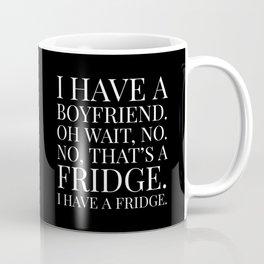 I HAVE A BOYFRIEND. OH WAIT, NO. NO, THAT'S A FRIDGE. I HAVE A FRIDGE. (Black & White) Coffee Mug