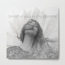 Breathe you in my dreams Metal Print
