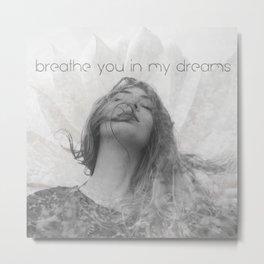 Breathe you in my dreams Metal Print