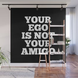 Your Ego is Not Your Amigo (Black & White) Wall Mural
