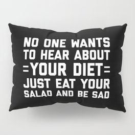 Your Diet Funny Quote Pillow Sham