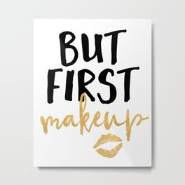 BUT MAKEUP FIRST beauty quote Metal Print