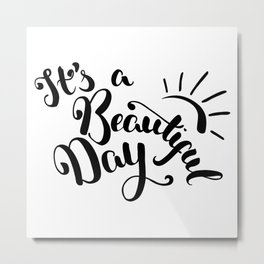 It's A Beautiful Day - Hand-drawn brush pen lettering. Modern calligraphy positive quote Metal Print