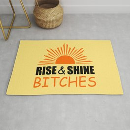 Rise and shine bitches funny quote Rug