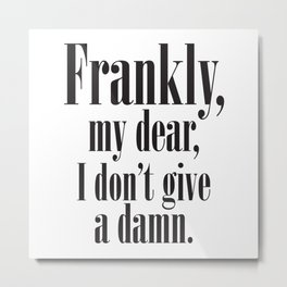 Frankly, My dear, I don't give a damn, Quote Metal Print