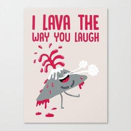 I lava the way you laugh Canvas Print