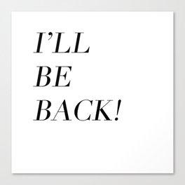I'll Be Back Canvas Print