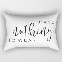 I Have Nothing to Wear, Gift for Girls, Funny Quote, Home Decor, Girls Room Decor Rectangular Pillow